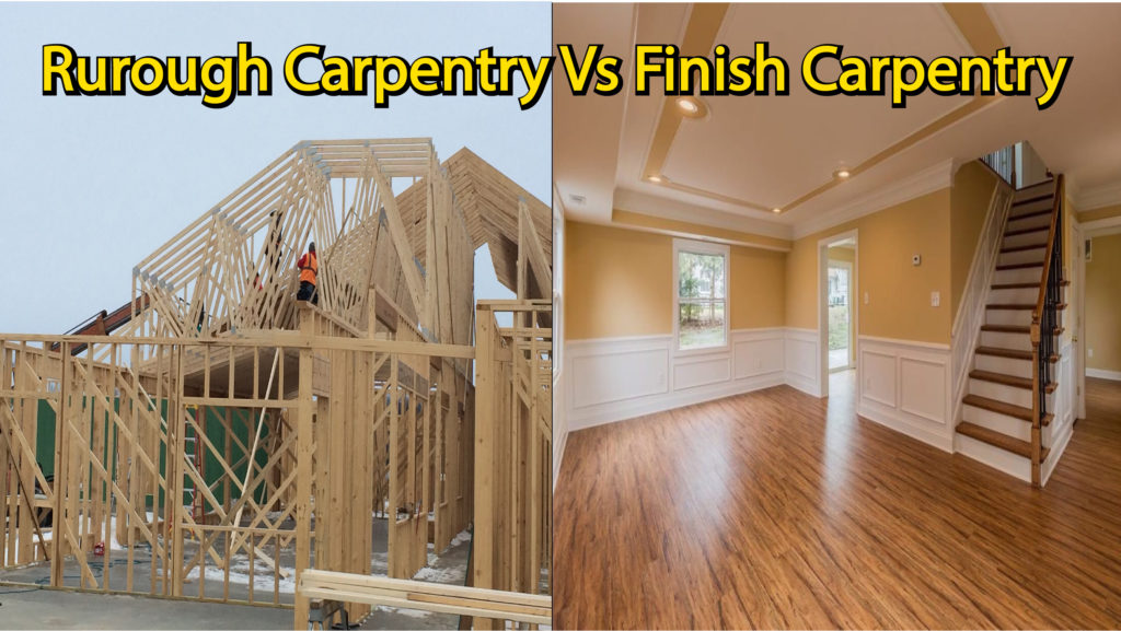 rough carpentry vs finish carpentry